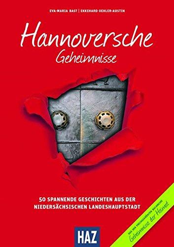 Hannoversche Geheimnisse: 50 Spannende Geschichten aus der niedersächsischen Landeshauptstadt (Geheimnisse der Heimat)