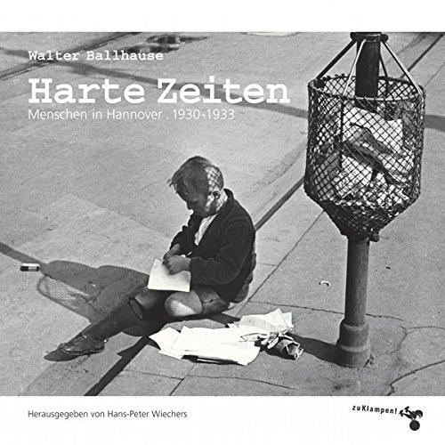 Harte Zeiten: Menschen in Hannover 1930-1933. Bildband. Herausgegeben und mit Texten von Hans-Peter Wiechers