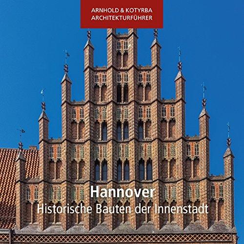 Hannover - Historische Bauten der Innenstadt (Arnhold & Kotyrba Architekturführer)