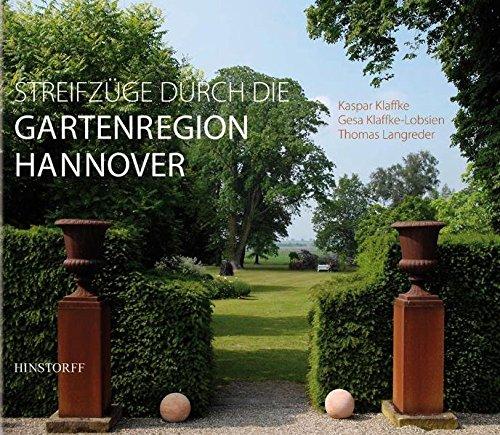 Streifzüge durch die Gartenregion Hannover: Kulturlandschaften, Parks und Gärten